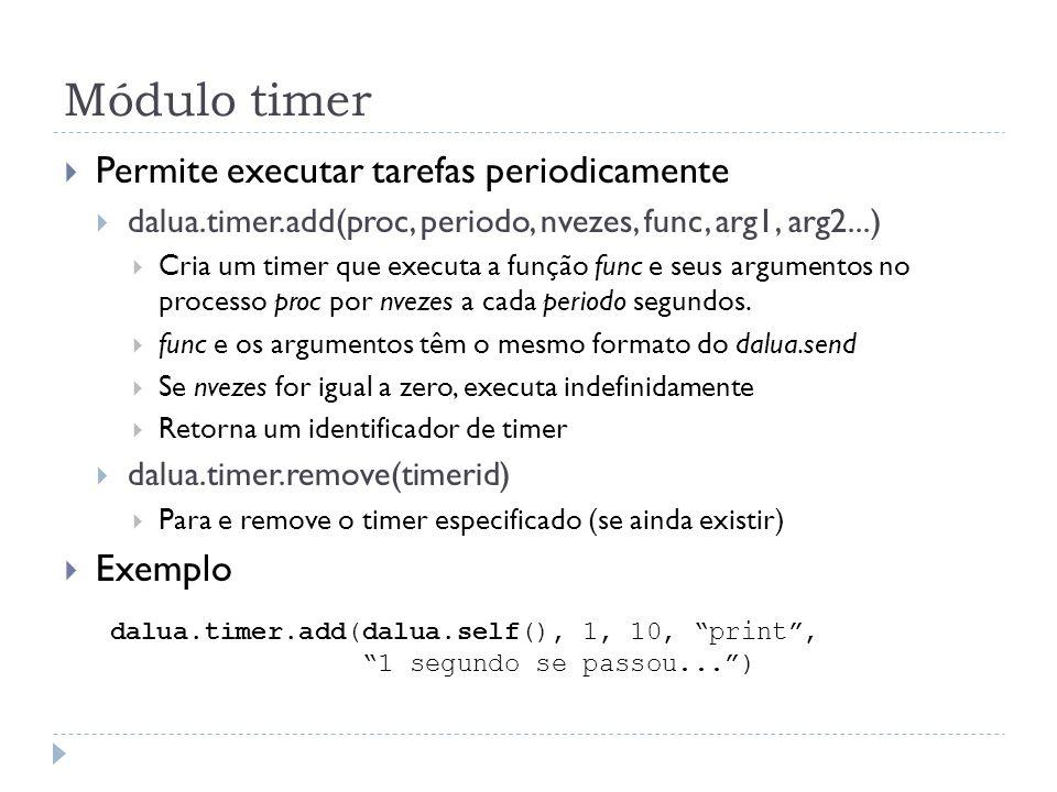 Módulo timer Permite executar tarefas periodicamente dalua.timer.add(proc, periodo, nvezes, func, arg1, arg2...) Cria um timer que executa a função fu