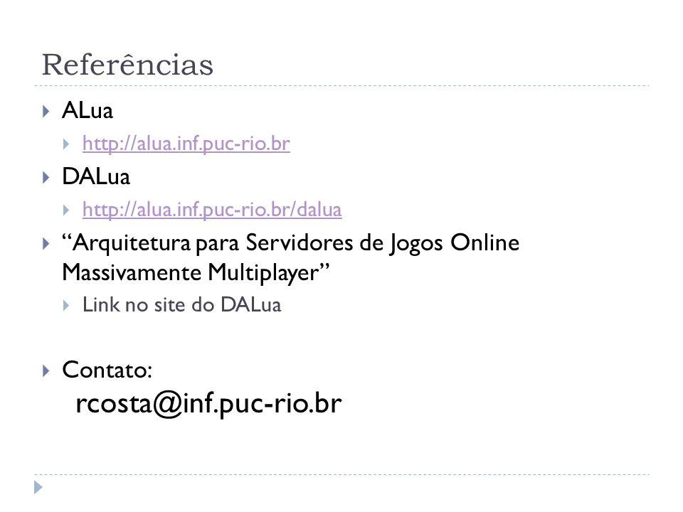 Referências ALua http://alua.inf.puc-rio.br DALua http://alua.inf.puc-rio.br/dalua Arquitetura para Servidores de Jogos Online Massivamente Multiplaye