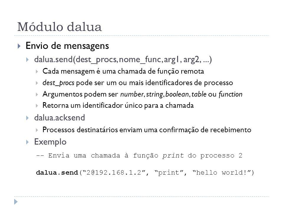 Módulo dalua Envio de mensagens dalua.send(dest_procs, nome_func, arg1, arg2,...) Cada mensagem é uma chamada de função remota dest_procs pode ser um