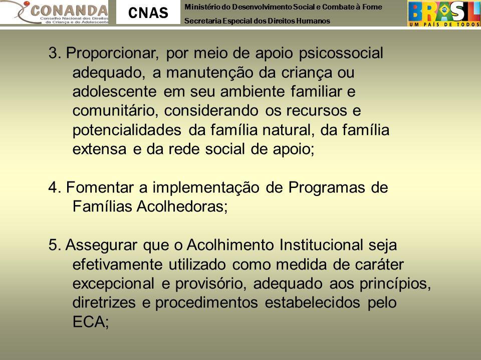 Ministério do Desenvolvimento Social e Combate à Fome Secretaria Especial dos Direitos Humanos CNAS 3. Proporcionar, por meio de apoio psicossocial ad