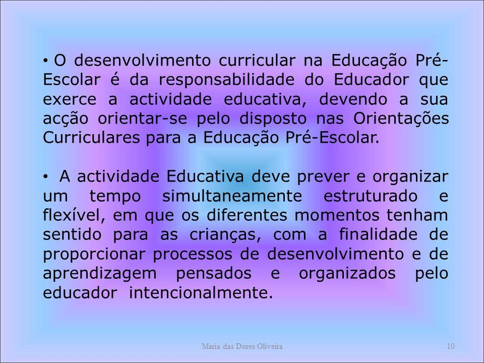 10 O desenvolvimento curricular na Educação Pré- Escolar é da responsabilidade do Educador que exerce a actividade educativa, devendo a sua acção orientar-se pelo disposto nas Orientações Curriculares para a Educação Pré-Escolar.
