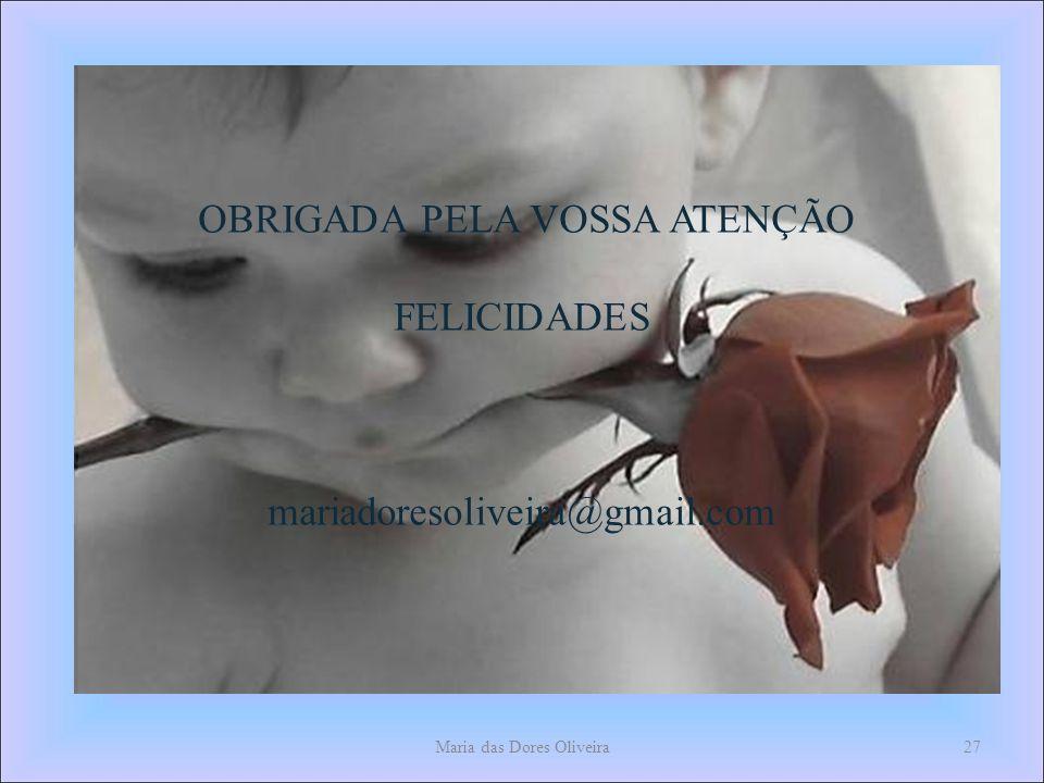 Maria das Dores Oliveira27 OBRIGADA PELA VOSSA ATENÇÃO FELICIDADES mariadoresoliveira@gmail.com