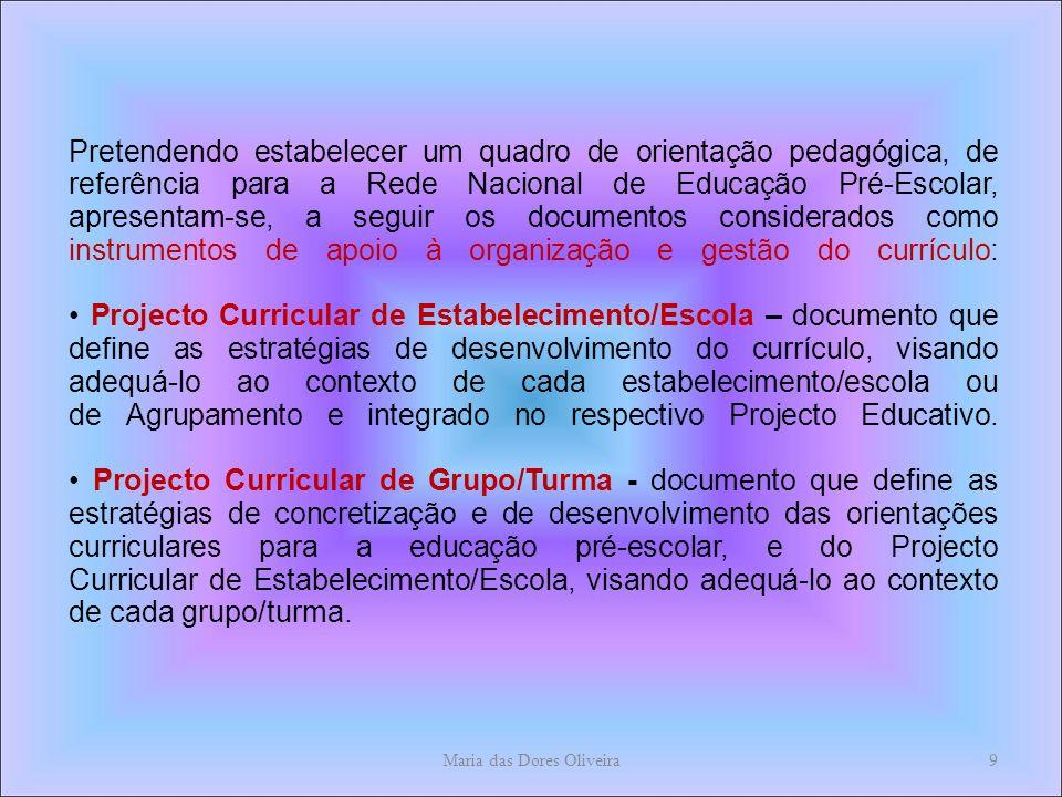 Pretendendo estabelecer um quadro de orientação pedagógica, de referência para a Rede Nacional de Educação Pré-Escolar, apresentam-se, a seguir os documentos considerados como instrumentos de apoio à organização e gestão do currículo: Projecto Curricular de Estabelecimento/Escola – documento que define as estratégias de desenvolvimento do currículo, visando adequá-lo ao contexto de cada estabelecimento/escola ou de Agrupamento e integrado no respectivo Projecto Educativo.
