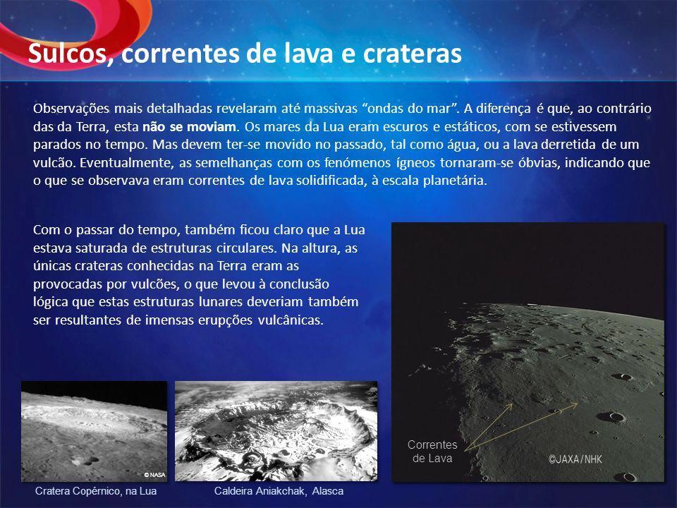 Observações mais detalhadas revelaram até massivas ondas do mar. A diferença é que, ao contrário das da Terra, esta não se moviam. Os mares da Lua era