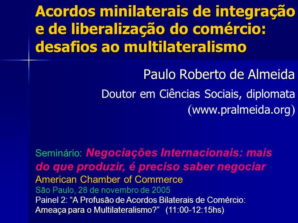 Acordos minilaterais de integração e de liberalização do comércio: desafios ao multilateralismo Paulo Roberto de Almeida Doutor em Ciências Sociais, d