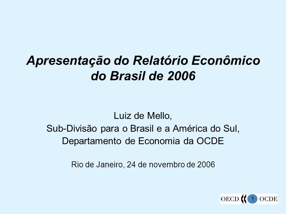 1 Apresentação do Relatório Econômico do Brasil de 2006 Luiz de Mello, Sub-Divisão para o Brasil e a América do Sul, Departamento de Economia da OCDE