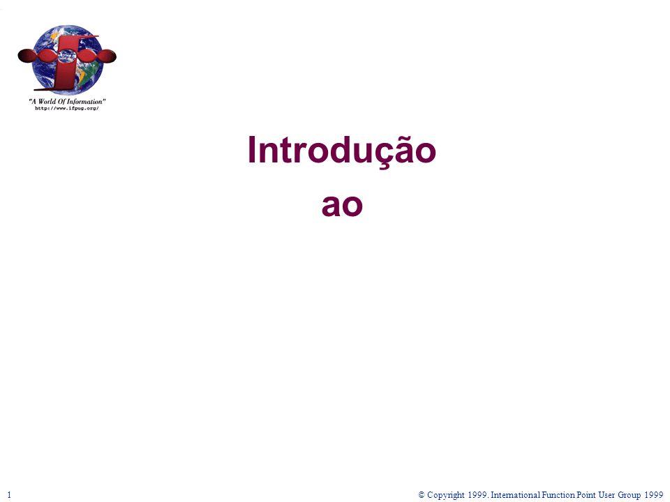 © Copyright 1999. International Function Point User Group 19991 Introdução ao
