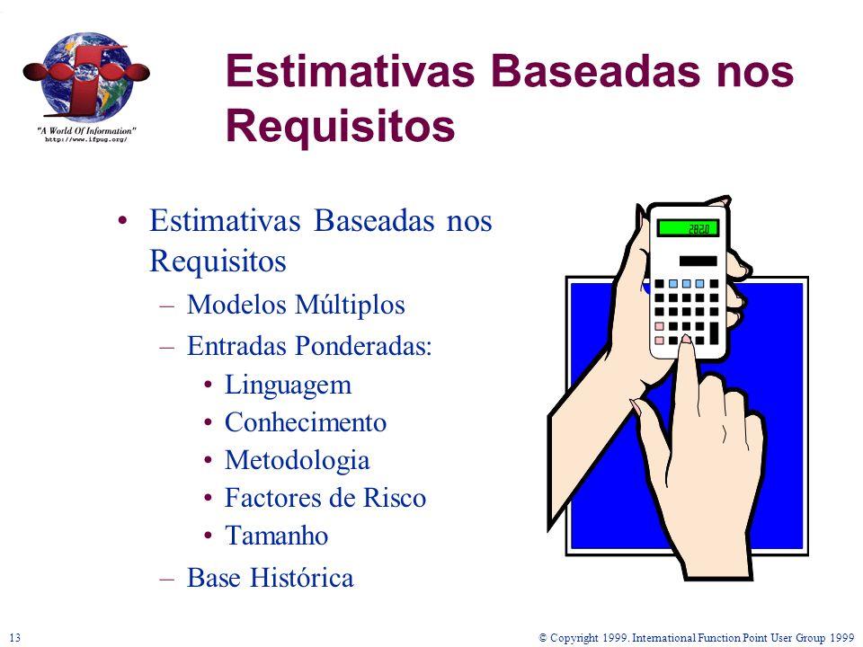 © Copyright 1999. International Function Point User Group 199913 Estimativas Baseadas nos Requisitos –Modelos Múltiplos –Entradas Ponderadas: Linguage