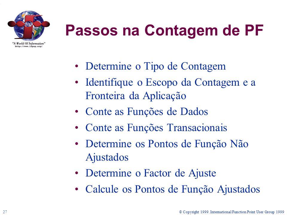 © Copyright 1999. International Function Point User Group 199927 Passos na Contagem de PF Determine o Tipo de Contagem Identifique o Escopo da Contage