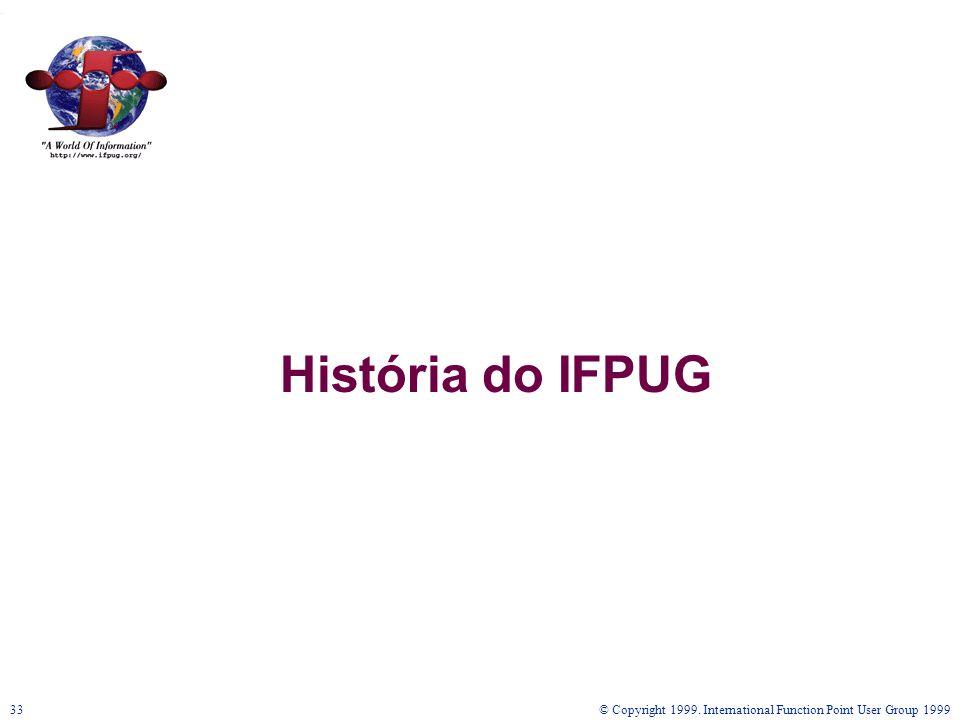 © Copyright 1999. International Function Point User Group 199933 História do IFPUG