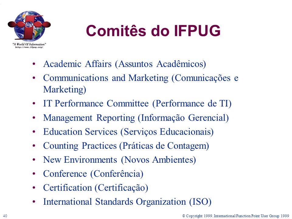 © Copyright 1999. International Function Point User Group 199940 Comitês do IFPUG Academic Affairs (Assuntos Acadêmicos) Communications and Marketing