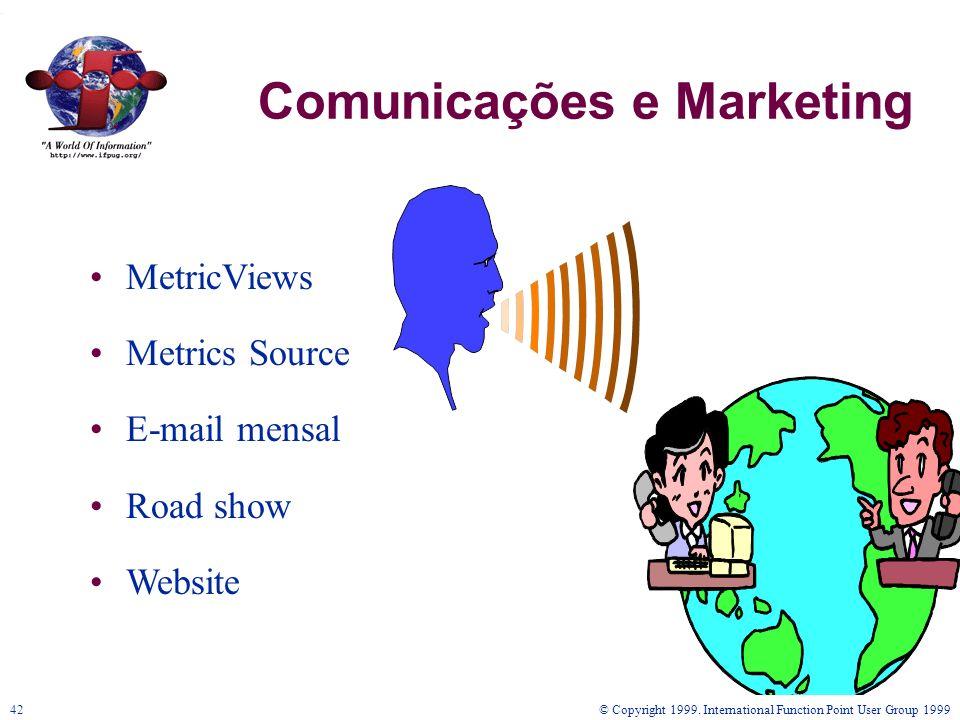 © Copyright 1999. International Function Point User Group 199942 Comunicações e Marketing MetricViews Metrics Source E-mail mensal Road show Website