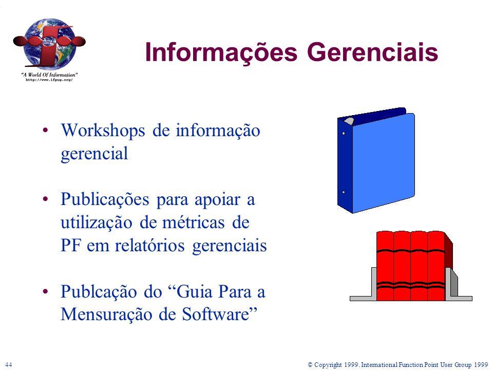 © Copyright 1999. International Function Point User Group 199944 Informações Gerenciais Workshops de informação gerencial Publicações para apoiar a ut