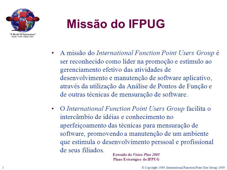 © Copyright 1999. International Function Point User Group 19995 Missão do IFPUG A missão do International Function Point Users Group é ser reconhecido