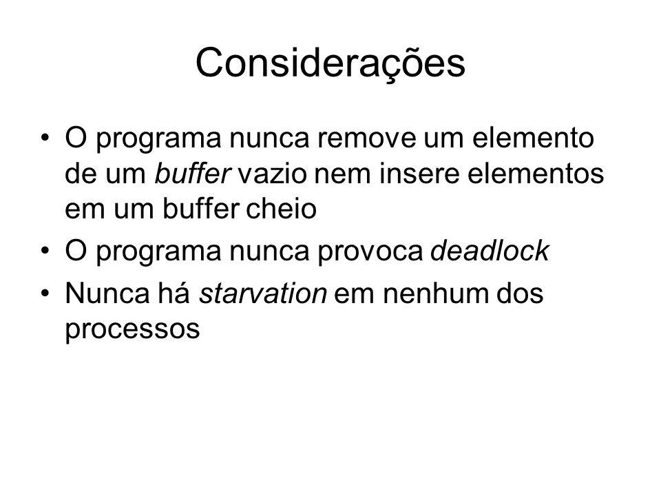 Considerações O programa nunca remove um elemento de um buffer vazio nem insere elementos em um buffer cheio O programa nunca provoca deadlock Nunca h