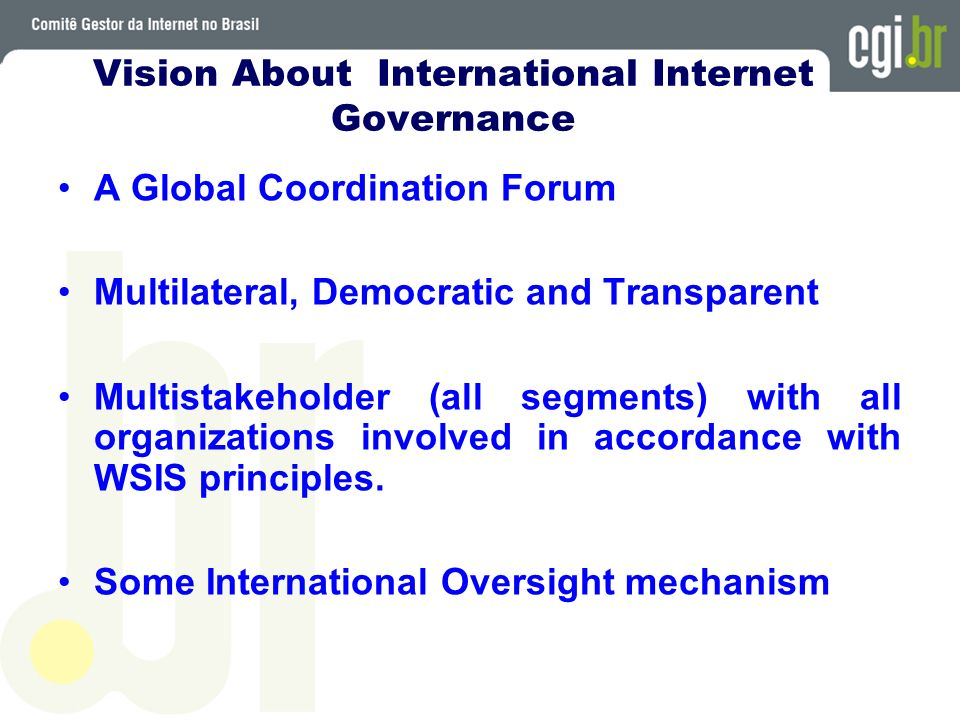 A Global Coordination Forum Multilateral, Democratic and Transparent Multistakeholder (all segments) with all organizations involved in accordance wit