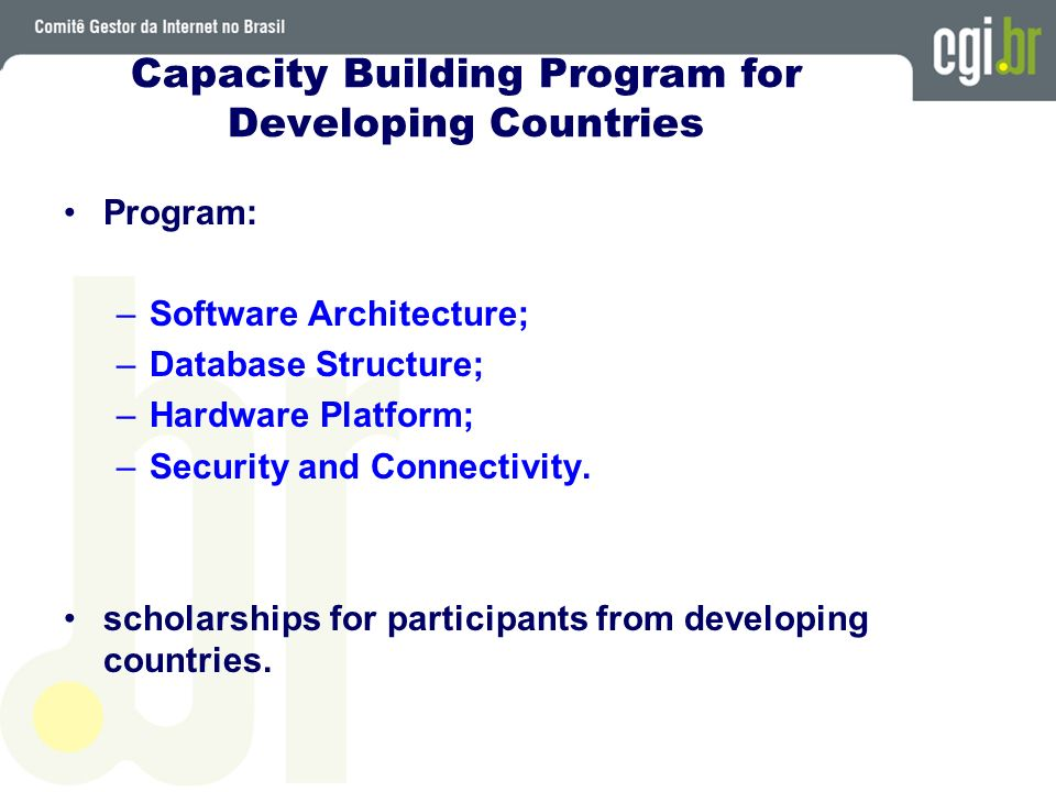 Capacity Building Program for Developing Countries Program: –Software Architecture; –Database Structure; –Hardware Platform; –Security and Connectivit
