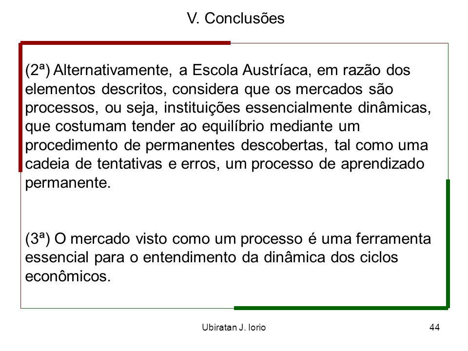 Ubiratan J. Iorio43 V. Conclusões (1ª) A teoria convencional costuma classificar os mercados de acordo com o seu número de participantes e estudar as