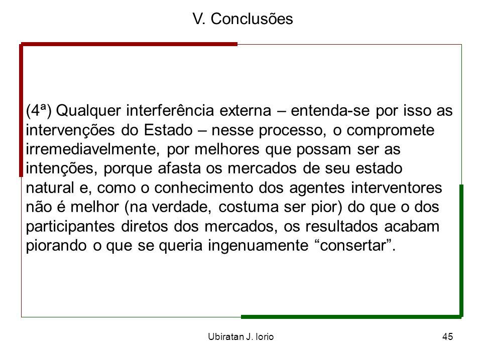 Ubiratan J. Iorio44 V. Conclusões (2ª) Alternativamente, a Escola Austríaca, em razão dos elementos descritos, considera que os mercados são processos