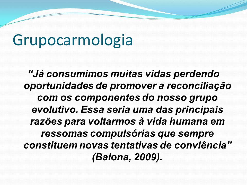Grupocarmologia Já consumimos muitas vidas perdendo oportunidades de promover a reconciliação com os componentes do nosso grupo evolutivo. Essa seria
