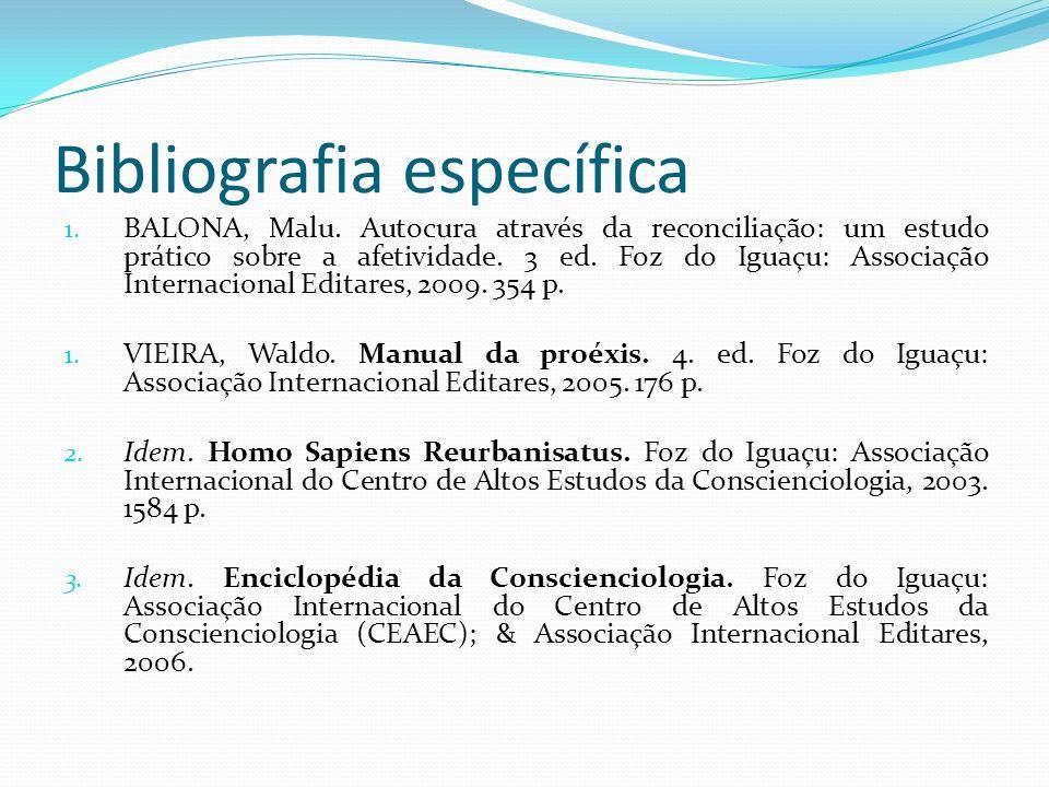 Bibliografia específica 1. BALONA, Malu. Autocura através da reconciliação: um estudo prático sobre a afetividade. 3 ed. Foz do Iguaçu: Associação Int