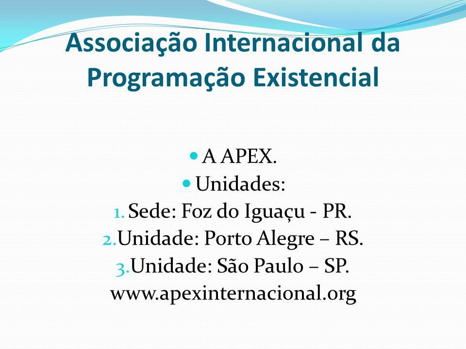 Associação Internacional da Programação Existencial A APEX. Unidades: 1. Sede: Foz do Iguaçu - PR. 2. Unidade: Porto Alegre – RS. 3. Unidade: São Paul
