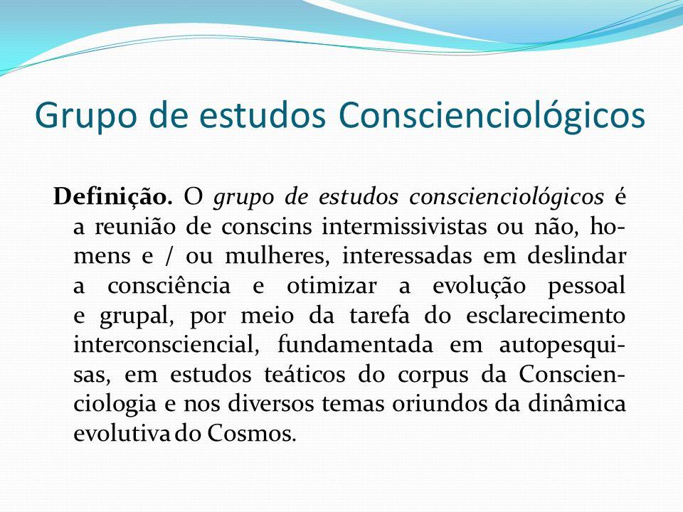 Grupo de estudos Conscienciológicos Definição. O grupo de estudos conscienciológicos é a reunião de conscins intermissivistas ou não, ho- mens e / ou