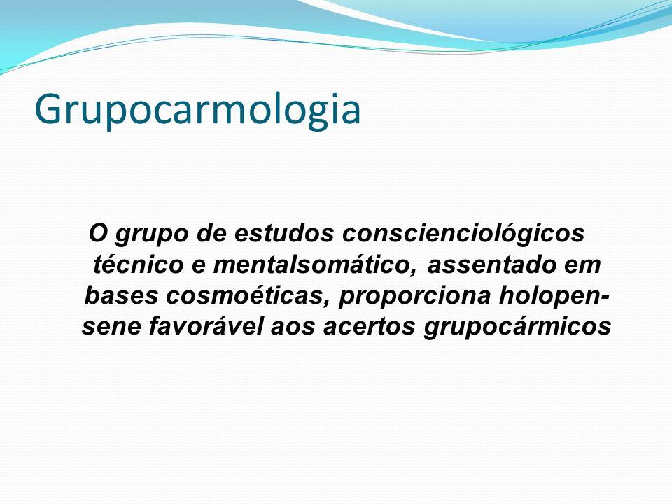 Grupocarmologia O grupo de estudos conscienciológicos técnico e mentalsomático, assentado em bases cosmoéticas, proporciona holopen- sene favorável ao