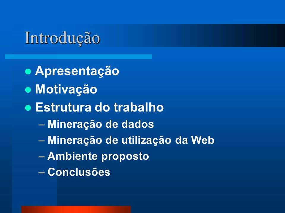 Mineração de utilização da Web Trabalhos relacionados –Webminer (Mobasher, Cooley et al) Arquitetura genérica de mineração de utilização Definição das fases da mineração Linguagem de consulta