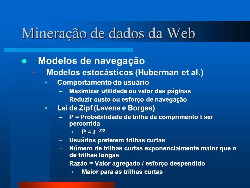 Mineração de dados da Web Modelos de navegação –Modelos estocásticos (Huberman et al.) Comportamento do usuário –Maximizar utilidade ou valor das pági