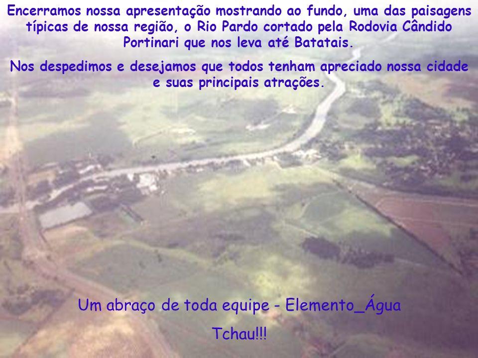 Encerramos nossa apresentação mostrando ao fundo, uma das paisagens típicas de nossa região, o Rio Pardo cortado pela Rodovia Cândido Portinari que no