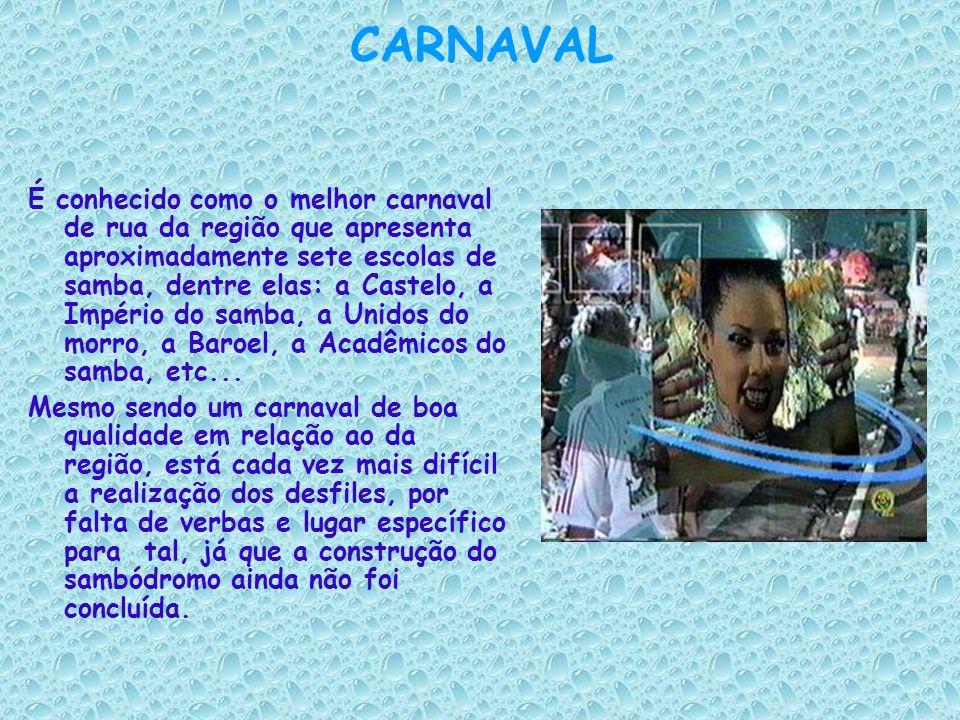 CARNAVAL É conhecido como o melhor carnaval de rua da região que apresenta aproximadamente sete escolas de samba, dentre elas: a Castelo, a Império do