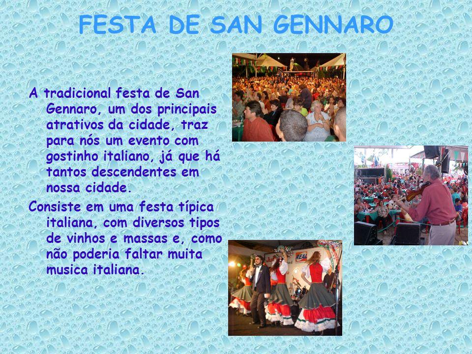 FESTA DE SAN GENNARO A tradicional festa de San Gennaro, um dos principais atrativos da cidade, traz para nós um evento com gostinho italiano, já que