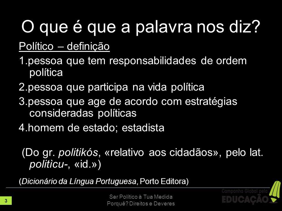 Podemos contar contigo.www.educacaoparatodos.org Ser Político à Tua Medida Porquê.