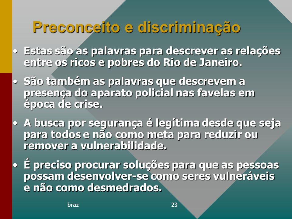 braz23 Preconceito e discriminação Estas são as palavras para descrever as relações entre os ricos e pobres do Rio de Janeiro.Estas são as palavras pa