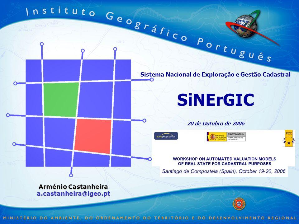 Sistema Nacional de Exploração e Gestão Cadastral SiNErGIC 20 de Outubro de 2006 Arménio Castanheira a.castanheira@igeo.pt