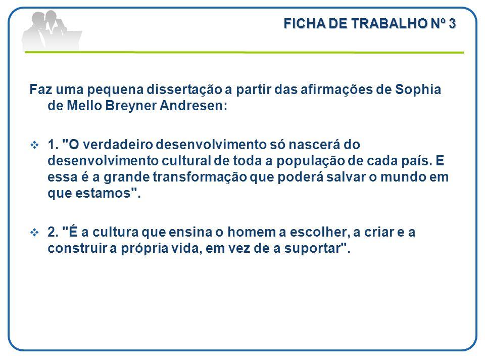 FICHA DE TRABALHO Nº 3 Faz uma pequena dissertação a partir das afirmações de Sophia de Mello Breyner Andresen: 1.