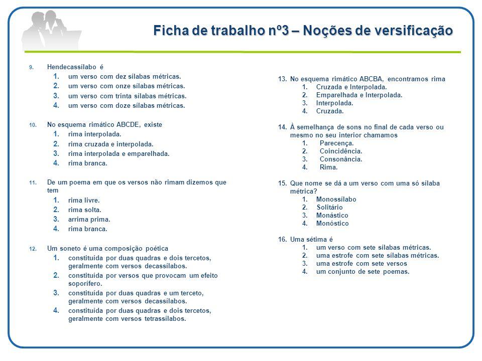 Ficha de trabalho nº3 – Noções de versificação 9. Hendecassílabo é 1. um verso com dez sílabas métricas. 2. um verso com onze sílabas métricas. 3. um