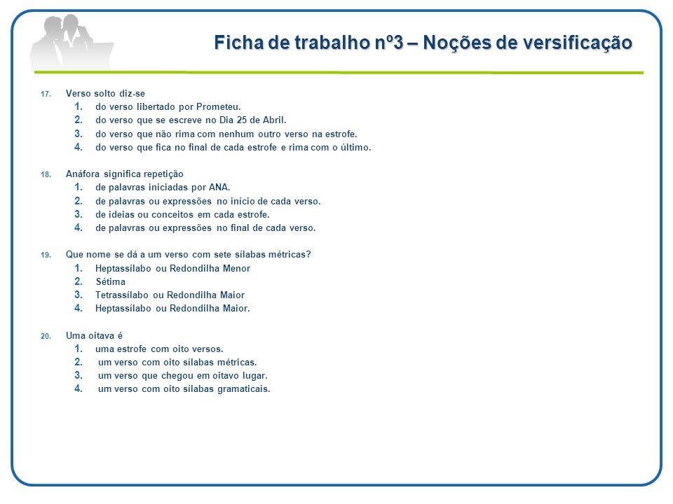 Ficha de trabalho nº3 – Noções de versificação 17. Verso solto diz-se 1. do verso libertado por Prometeu. 2. do verso que se escreve no Dia 25 de Abri