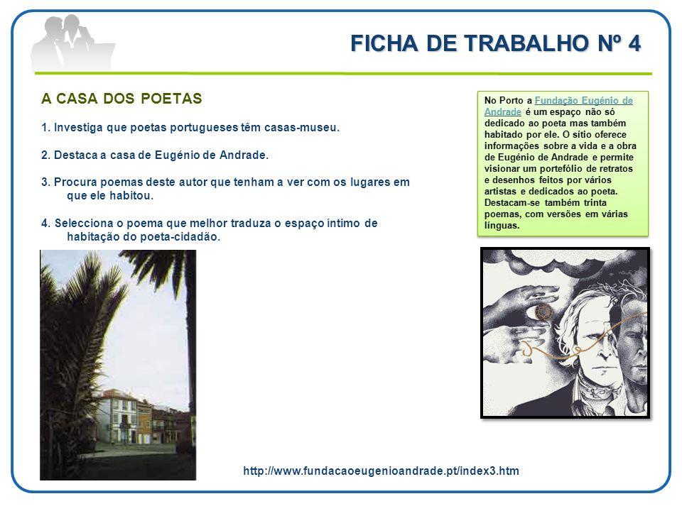 FICHA DE TRABALHO Nº 4 A CASA DOS POETAS 1. Investiga que poetas portugueses têm casas-museu. 2. Destaca a casa de Eugénio de Andrade. 3. Procura poem