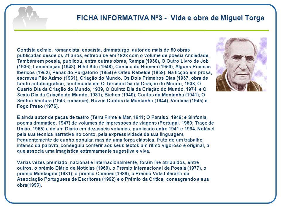 FICHA INFORMATIVA Nº3 - Vida e obra de Miguel Torga Contista exímio, romancista, ensaísta, dramaturgo, autor de mais de 50 obras publicadas desde os 2