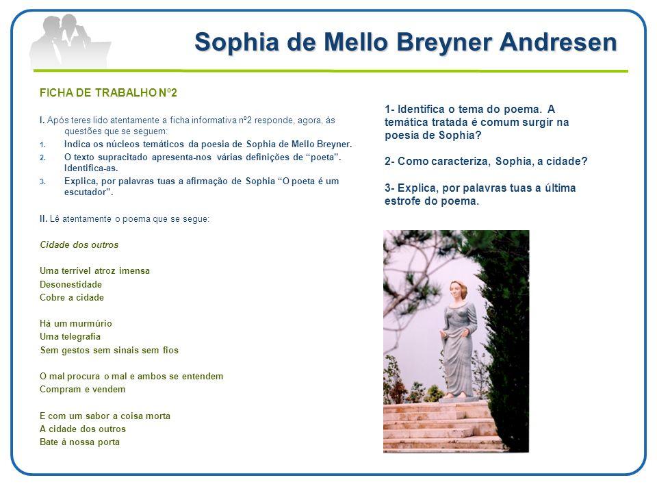 Sophia de Mello Breyner Andresen FICHA DE TRABALHO Nº2 I. Após teres lido atentamente a ficha informativa nº2 responde, agora, às questões que se segu