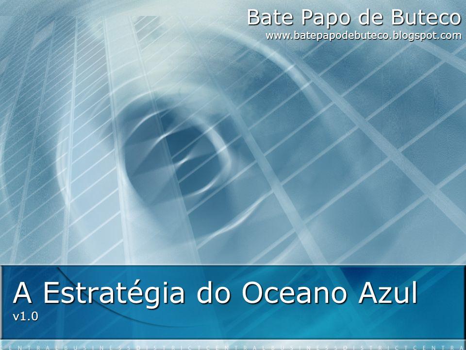 A Estratégia do Oceano Azul v1.0 Bate Papo de Buteco www.batepapodebuteco.blogspot.com