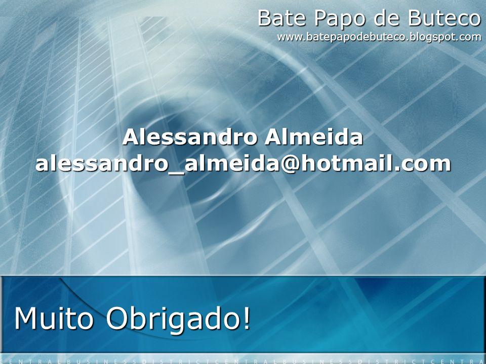 Muito Obrigado! Bate Papo de Buteco www.batepapodebuteco.blogspot.com Alessandro Almeida alessandro_almeida@hotmail.com