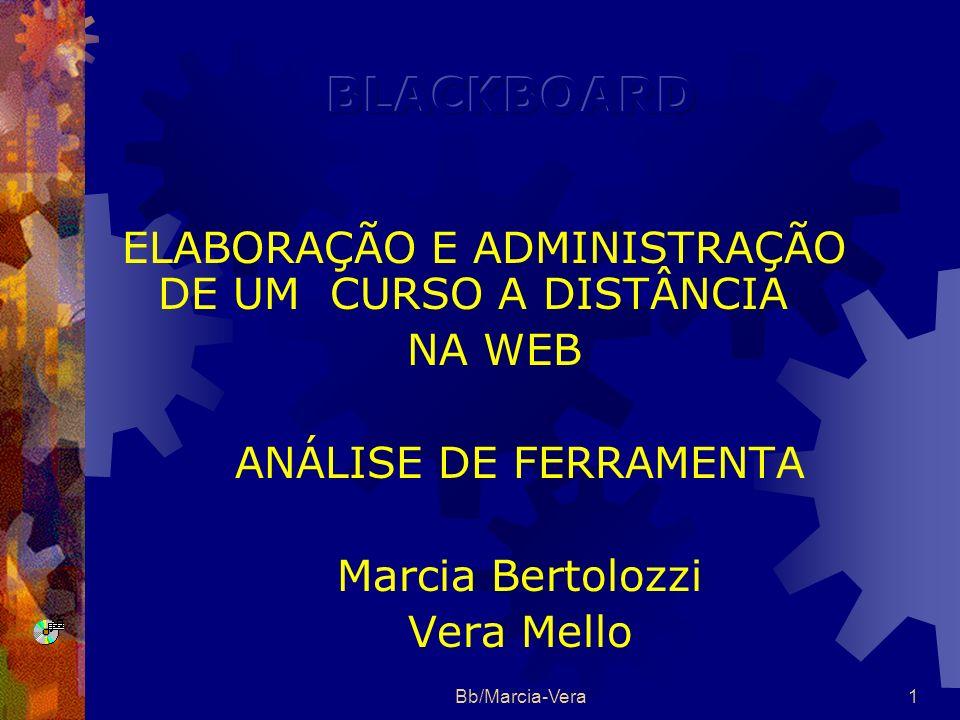 Bb/Marcia-Vera1 ELABORAÇÃO E ADMINISTRAÇÃO DE UM CURSO A DISTÂNCIA NA WEB ANÁLISE DE FERRAMENTA Marcia Bertolozzi Vera Mello