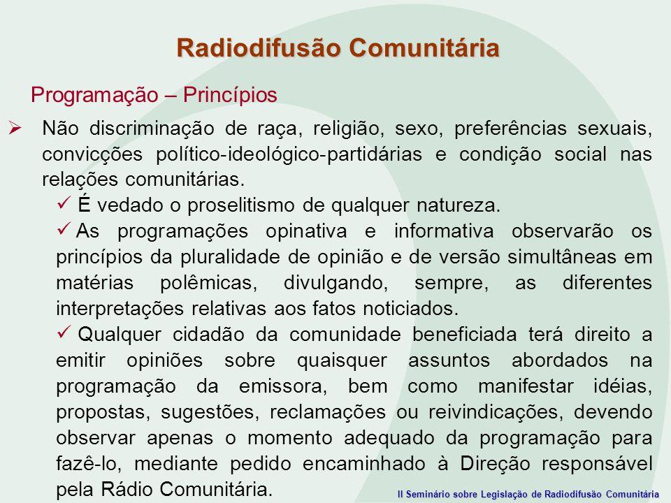 II Seminário sobre Legislação de Radiodifusão Comunitária Programação – Princípios Não discriminação de raça, religião, sexo, preferências sexuais, co