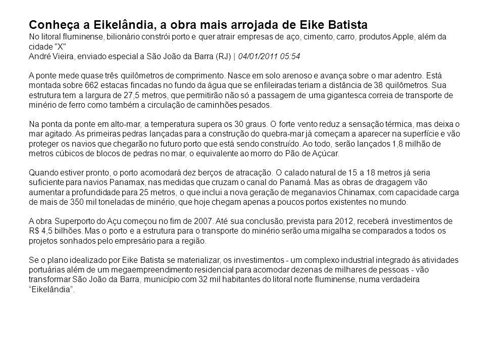 Conheça a Eikelândia, a obra mais arrojada de Eike Batista No litoral fluminense, bilionário constrói porto e quer atrair empresas de aço, cimento, ca