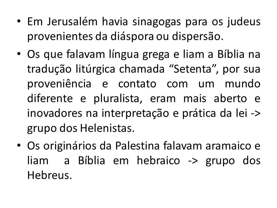 Em Jerusalém havia sinagogas para os judeus provenientes da diáspora ou dispersão. Os que falavam língua grega e liam a Bíblia na tradução litúrgica c