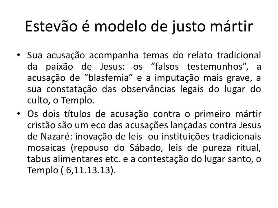 Estevão é modelo de justo mártir Sua acusação acompanha temas do relato tradicional da paixão de Jesus: os falsos testemunhos, a acusação de blasfemia