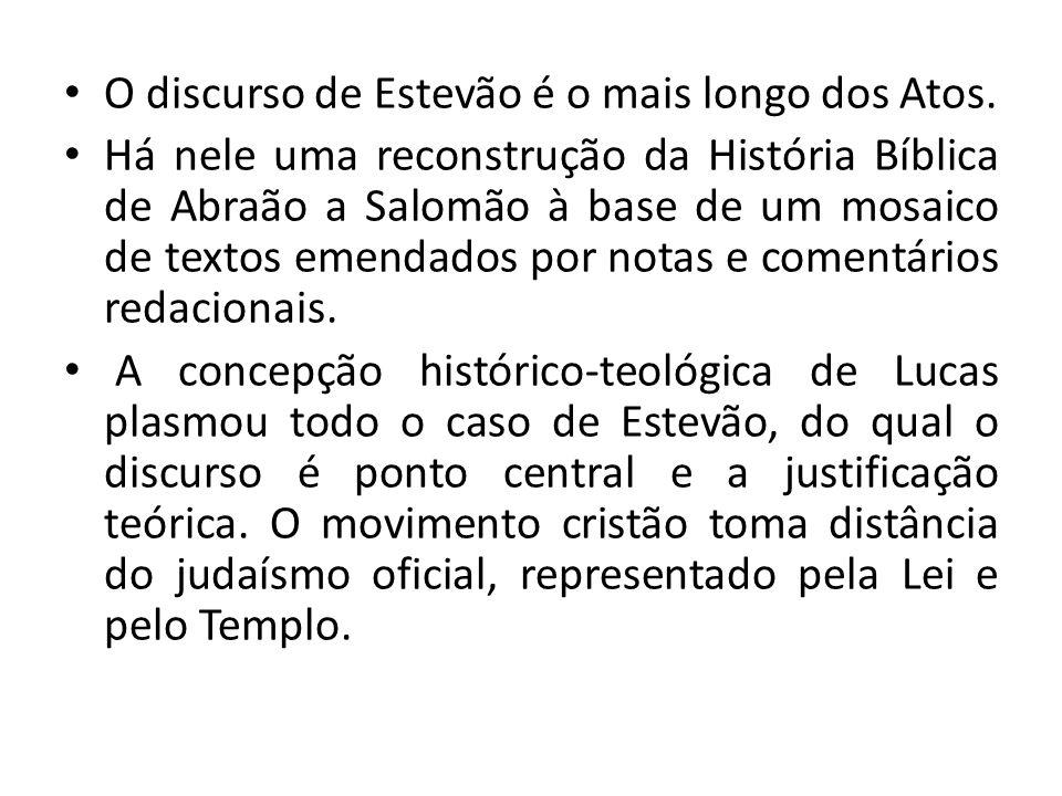 O discurso de Estevão é o mais longo dos Atos. Há nele uma reconstrução da História Bíblica de Abraão a Salomão à base de um mosaico de textos emendad